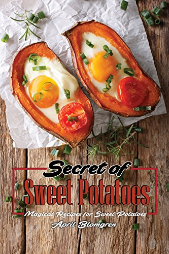 Secret of Sweet Potatoes: Magical Recipes for Sweet Potatoes