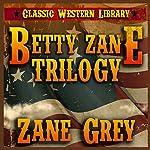 Betty Zane Trilogy: Classic Western Library, Book 5 | Zane Grey