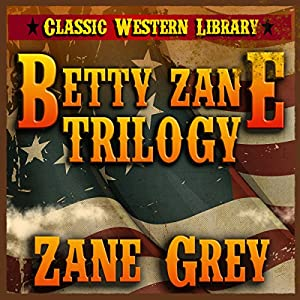 Betty Zane Trilogy: Classic Western Library, Book 5 Audiobook