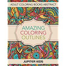 Amazing Coloring Outlines: Adult Coloring Books Abstract (Abstract Coloring and Art Book Series)