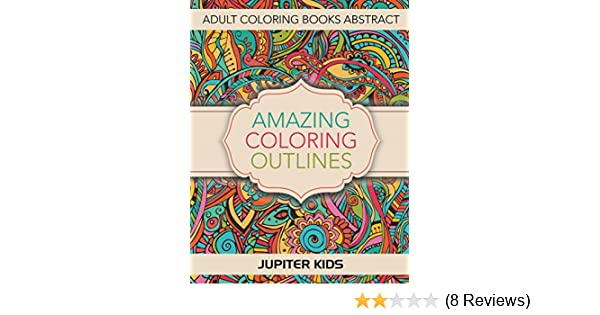 Amazing Coloring Outlines Adult Books Abstract And Art Book Series