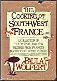 img - for The Cooking of Southwest France: A Collection of Traditional and New Recipes from France's Magnificent Rustic Cuisine, and New Techniques to Lighten by Wolfert, Paula (1983) Hardcover book / textbook / text book