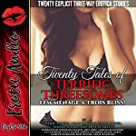 Twenty Tales of Terrific Threesomes: FFM Ménage a Trois Bliss! | Sadie Woods,Lilly Barlow,Emma O'Neil,Naomi Hicks,Aria Scarlett