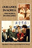 Our Lives in Korea and Korea in Our Lives, George E. Ogle and Dorothy L. Ogle, 1469158914