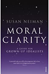 Moral Clarity: A Guide for Grown-up Idealists Kindle Edition