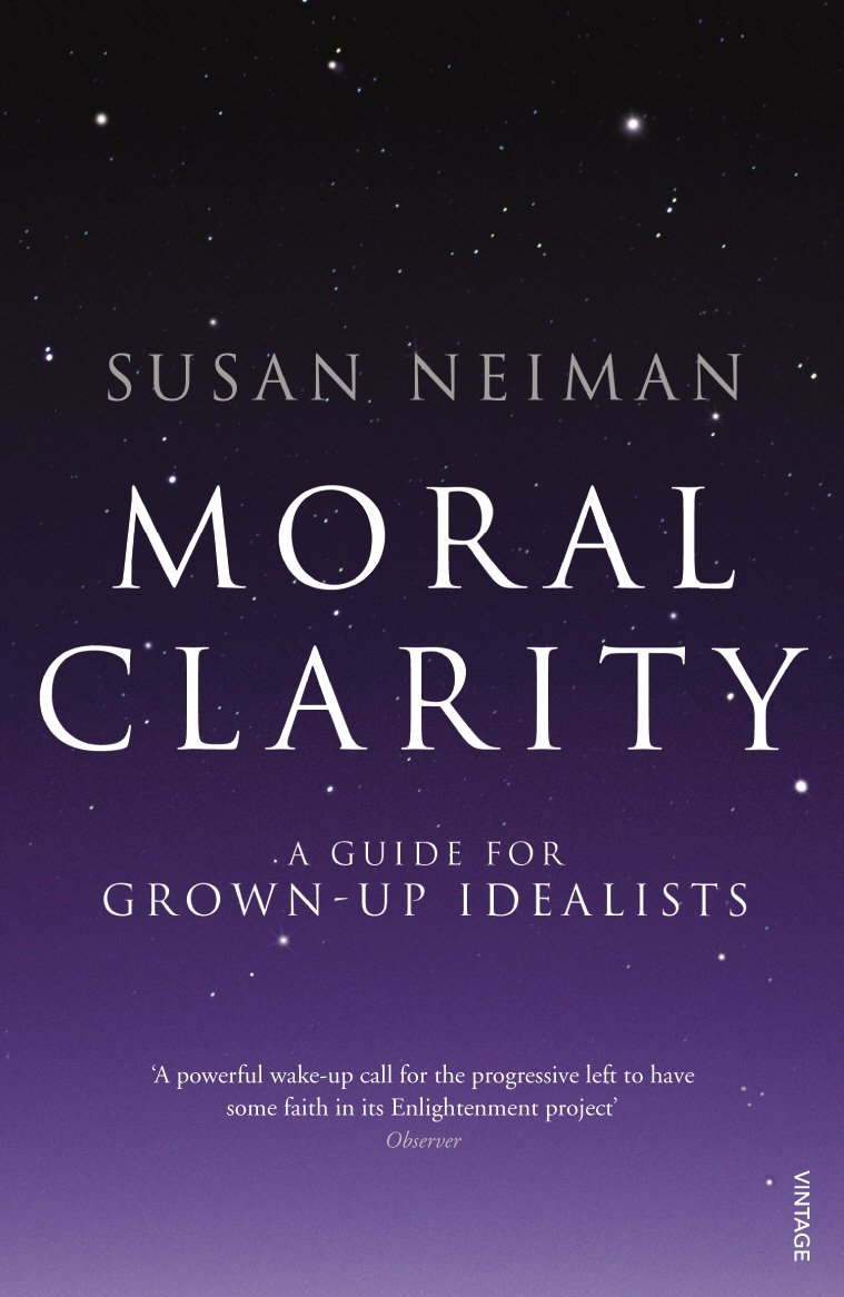 Moral Clarity: A Guide for Grown-up Idealists