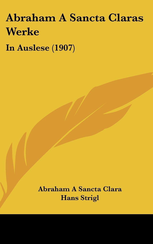 Abraham A Sancta Claras Werke: In Auslese (1907) ebook