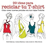 img - for 99 ideas para reciclar tu T-shirt book / textbook / text book