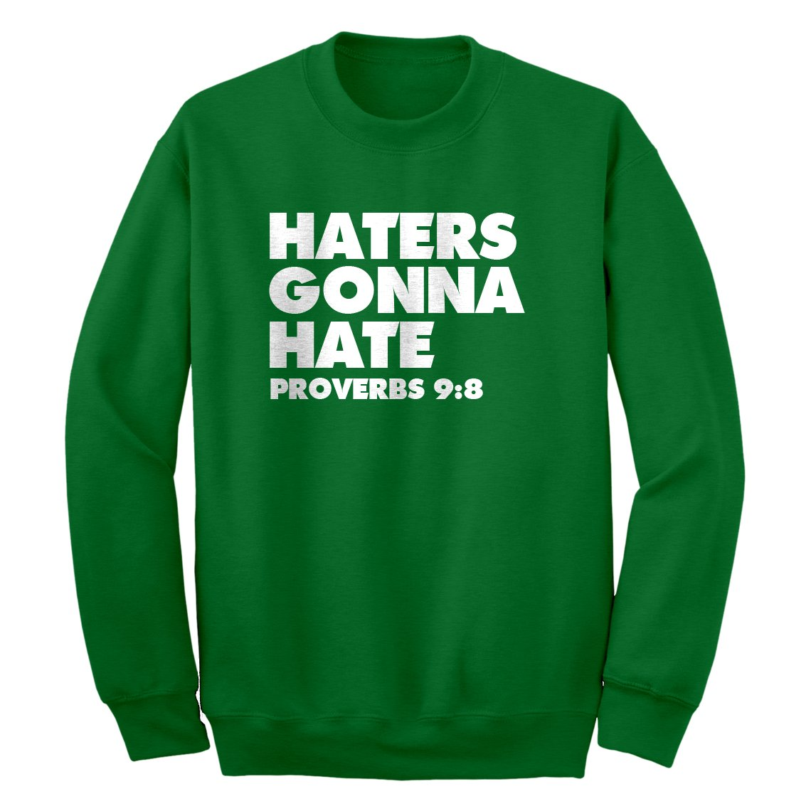 Indica Plateau Haters Gonna Hate Proverbs 9:8 Sweatshirt 7005-C