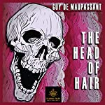 The Head of Hair [Classic Tales Edition] | Guy de Maupassant