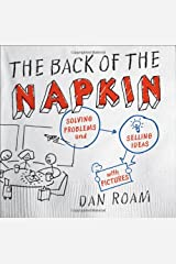 The Back of the Napkin: Solving Problems and Selling Ideas with Pictures Hardcover