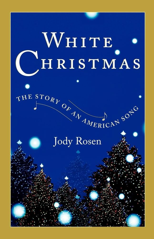White Christmas: The Story of an American Song: Jody Rosen ...