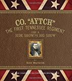 """Co. """"Aytch"""": The First Tennessee Regiment or a Side Show to the Big Show: The Complete Illustrated Edition"""
