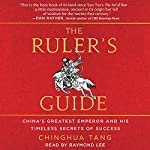 The Ruler's Guide: China's Greatest Emperor and His Timeless Secrets of Success | Chinghua Tang