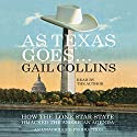 As Texas Goes... How the Lone Star State Hijacked the American Agenda Audiobook by Gail Collins Narrated by Gail Collins