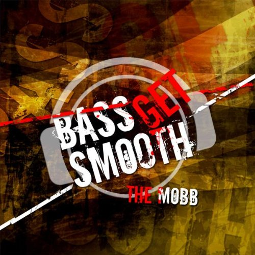 Mobb, The - Bass Get Smooth (Electro Edition)