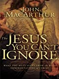 The Jesus You Can't Ignore, John MacArthur, 1410419584
