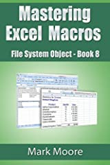 Mastering Excel Macros: FileSystemObject (Book 8) Kindle Edition