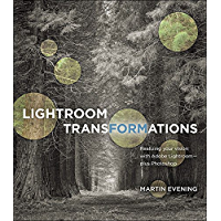Lightroom Transformations: Realizing your vision with Adobe Lightroom plus Photoshop