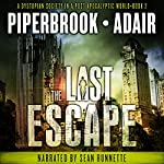 The Last Escape: A Dystopian Society in a Post Apocalyptic World: The Last Survivors, Book 2 | Bobby Adair,T.W. Piperbrook