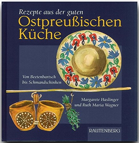 rezepte-aus-der-guten-ostpreussischen-kche-von-beetenbartsch-bis-schmandschinken-rautenberg-rautenberg-kochbcher