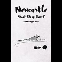 Newcastle Short Story Award Anthology 2017