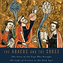 The Abacus and the Cross: The Story of the Pope Who Brought the Light of Science to the Dark Ages Audiobook by Nancy Marie Brown Narrated by Suzanne Toren