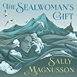 The Sealwoman's Gift | Sally Magnusson