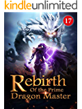 Rebirth of the Prime Dragon Master 17: One Step Closer To Uriah's Resurrection (Fiery Skies: Flying with Dragons)