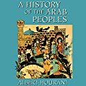 A History of the Arab Peoples Audiobook by Albert Hourani Narrated by Nadia May
