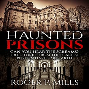 Haunted Prisons: Can You Hear the Screams? Audiobook