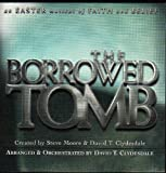 The Borrowed Tomb: An Easter Musical of Faith and Belief