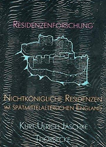 Nichtkönigliche Residenzen im spätmittelalterlichen England (Residenzenforschung, Band 3)