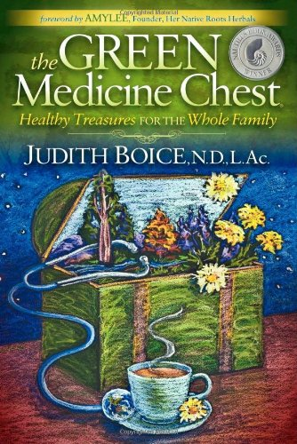 The Green Medicine Chest: Healthy Treasures for the Whole Family - Green Medicine