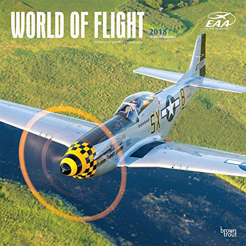 Airplanes, World of Flight EAA 2018 12 x 12 Inch Monthly Square Wall Calendar, Aircraft Pilot (Multilingual -