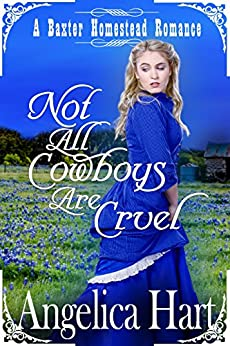 Not all Cowboys are Cruel: A Baxter Homestead Romance (The Baxter Homestead Romances Book 1) by [Hart, Angelica]