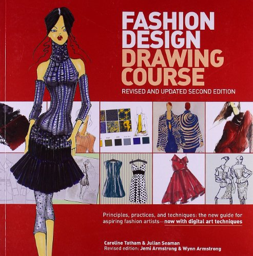 - Fashion Design Drawing Course: Principles, Practice, and Techniques: The New Guide for Aspiring Fashion Artists -- Now with Digital Art Techniques
