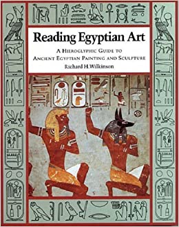 Reading Egyptian Art: A Hieroglyphic Guide to Ancient Egyptian Painting and Sculpture by Richard H. Wilkinson (1994-06-03)