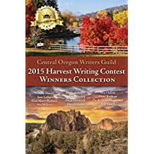 Central Oregon Writers Guild 2015 Harvest Writing Contest Winners Collection