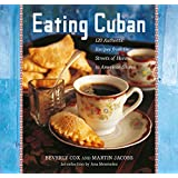 Eating Cuban: 120 Authentic Recipes from the Streets of Havana to American Shores