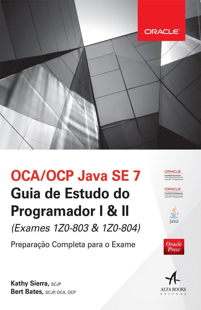 Oca-ocp Java Se 7: Guia de Estudo do Programador l & ll - ( Exames 1z0-803 & 1z0-804 ) pdf
