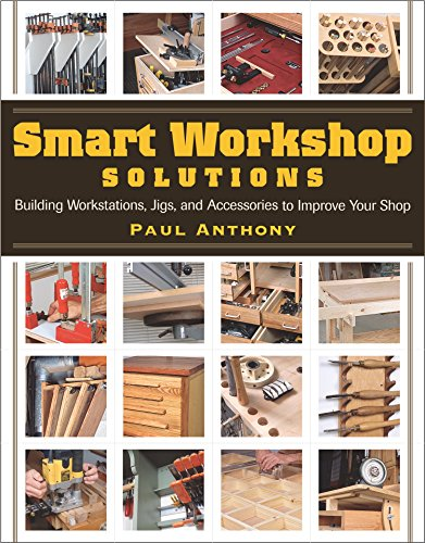 (Smart Workshop Solutions: Buiding Workstations, Jigs, and Accessories to Improve your Shop)