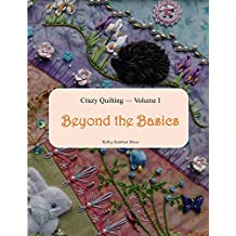 Crazy Quilting Volume I: Beyond the Basics