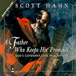 A Father Who Keeps His Promises: God's Covenant Love in Scripture | Scott Hahn