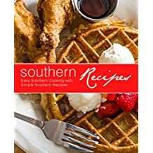 Southern Recipes: Easy Southern Cooking with Simple Southern Recipes