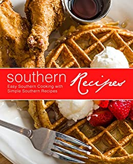 Southern Recipes: Easy Southern Cooking with Simple Southern