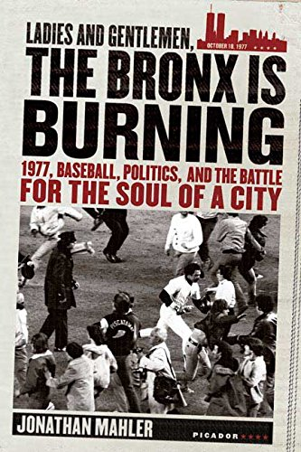 Ladies and Gentlemen, the Bronx Is Burning: 1977, Baseball, Politics, and the Battle for the Soul of a City [Jonathan Mahler] (Tapa Blanda)