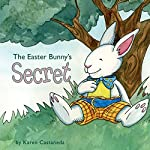 The Easter Bunny's Secret | Karen Castaneda