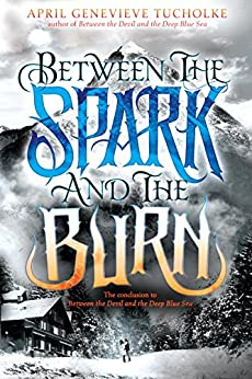 Between the Spark and the Burn (Between the Devil and the Deep Blue Sea) by [Tucholke, April Genevieve]