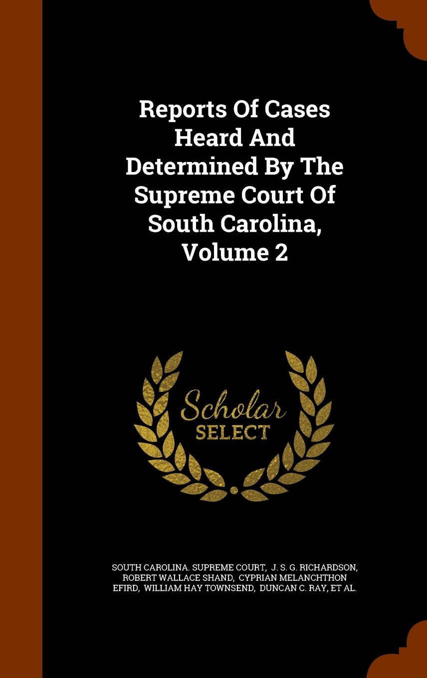 Reports Of Cases Heard And Determined By The Supreme Court Of South Carolina, Volume 2 pdf